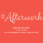 afterwork noel blanchemaille euratechnologies